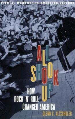 All Shook Up: How Rock n Roll Changed America, by Altschuler 9780195177497
