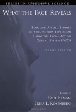 What the Face Reveals: Basic and Applied Studies of Spontaneous Expression Using the Facial Action Coding System, by Ekman, 2nd Edition 9780195179644