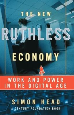 New Ruthless Economy: Work and Power in the Digital Age, by Head 9780195179835