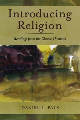 Introducing Religion: Readings from the Classic Theorists, by Pals 9780195181494