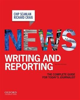 News Writing and Reporting: The Complete Guide for Todays Journalist, by Scanlan, 2nd Edition 9780195188325