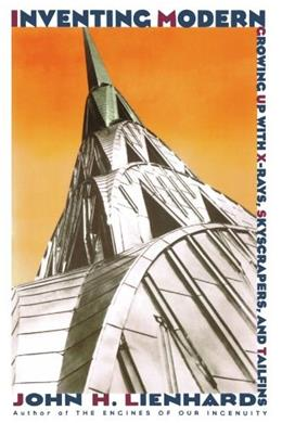 Inventing Modern: Growing Up with X-Rays, Skyscrapers, and Tailfins, by Lienhard 9780195189513