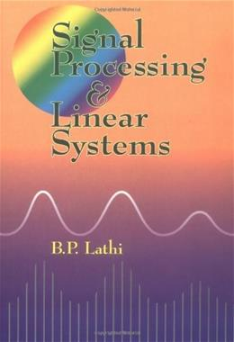 Signal Processing and Linear Systems, by Lathi 9780195219173