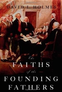 Faiths of the Founding Fathers, by Holmes 9780195300925