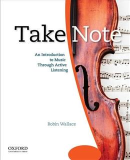 Take Note: An Introduction to Music Through Active Listening, by Wallace 9780195314335