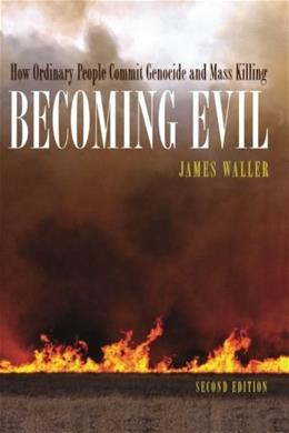 Becoming Evil: How Ordinary People Commit Genocide and Mass Killing, by Waller, 2nd Edition 9780195314564