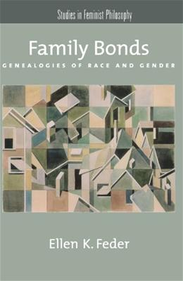Family Bonds: Genealogies of Race and Gender, by Feder 9780195314755