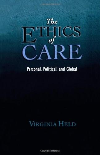 Ethics of Care: Personal, Political, and Global, by Held 9780195325904