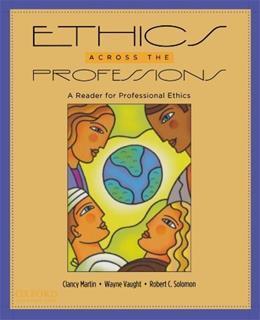 Ethics Across the Professions: A Reader for Professional Ethics 1 9780195326680
