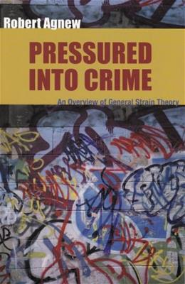 Pressured Into Crime: An Overview of General Strain Theory, by Agnew 9780195330755