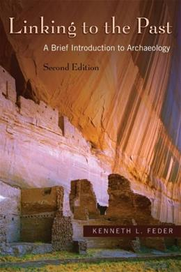 Linking to the Past: A Brief Introduction to Archaeology, by Feder, 2nd Edition 2 w/CD 9780195331172