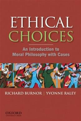 Ethical Choices: An Introduction to Moral Philosophy with Cases, by Burnor 9780195332957