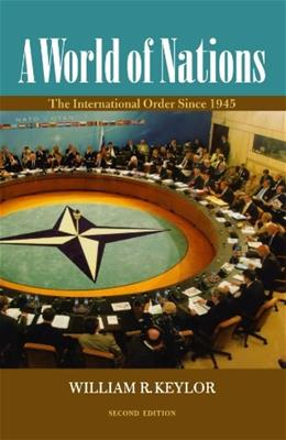 World of Nations: The International Order Since 1945, by Keylor, 2nd Edition 9780195337570