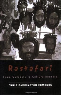 Rastafari: From Outcasts to Cultural Bearers, by Edmonds 9780195340488