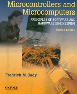 Microcontrollers and Microcomputers Principles of Software and Hardware Engineering, by Cady, 2nd Edition 9780195371611