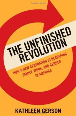 Unfinished Revolution: How a New Generation is Reshaping Family, Work, and Gender in America, by Gerson 9780195371673