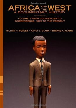Africa and the West: A Documentary History, by Worger, 2nd Edition, Volume 2: From Colonialism to Independence, 1875 to the Present 9780195373134