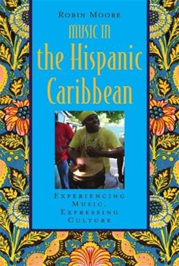 Music in the Hispanic Caribbean: Experiencing Music, Expressing Culture, by Moore BK w/CD 9780195375053