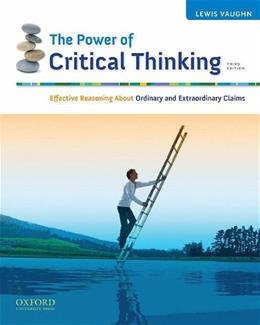 Power of Critical Thinking: Effective Reasoning About Ordinary and Extraordinary Claims, by Vaughn, 3rd Edition 9780195377927