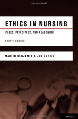 Ethics in Nursing: Cases, Principles, and Reasoning, by Benjamin, 4th Edition 9780195380224