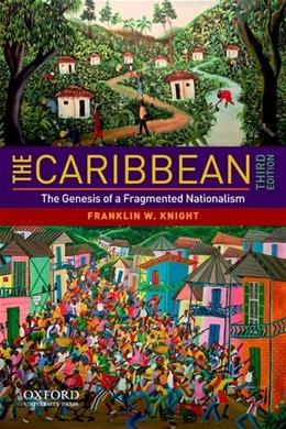 Caribbean: The Genesis of a Fragmented Nationalism, by Knight, 3rd Edition 9780195381337