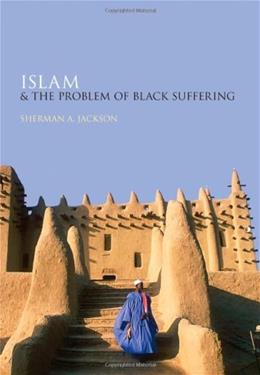 Islam and the Problem of Black Suffering, by Jackson 9780195382068