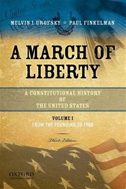 A March of Liberty: A Constitutional History of the United States, Volume 1: From the Founding to 1900 3 9780195382730