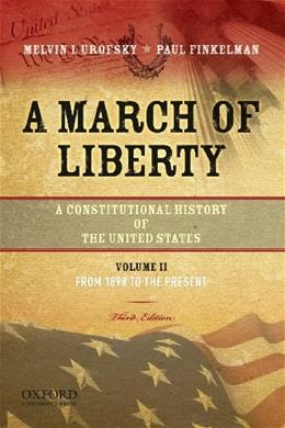 March of Liberty: A Constitutional History of the United States, by Urofsky, 3rd Edition, Volume 2: From 1898 to the Present 9780195382747