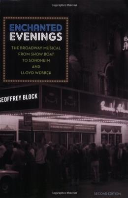Enchanted Evenings: The Broadway Musical from Show Boat to Sondheim and Lloyd Webber, by Block, 2nd Edition 9780195384000