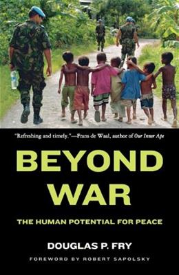 Beyond War: The Human Potential for Peace, by Fry 9780195384611