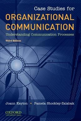 Case Studies for Organizational Communication: Understanding Communication Processes, by Keyton, 4th Edition 9780195386721