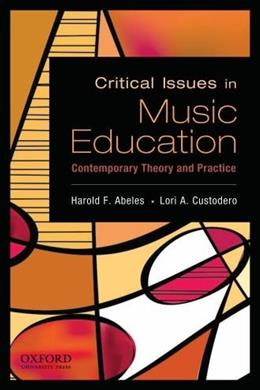 Critical Issues in Music Education: Contemporary Theory and Practice, by Abeles 9780195388152