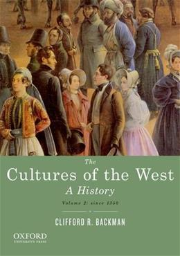 Cultures of the West, by Backman, Volume 2: Since 1350: A History 9780195388916