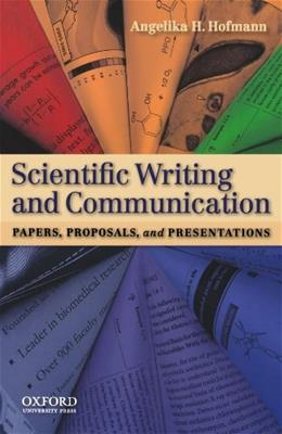 Scientific Writing and Communication: Papers, Proposals, and Presentations, by Hofmann 9780195390056