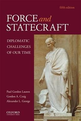 Force and Statecraft: Diplomatic Challenges of Our Time, by Lauren, 5th Edition 9780195395464