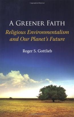 Greener Faith: Religious Environmentalism and Our Planet