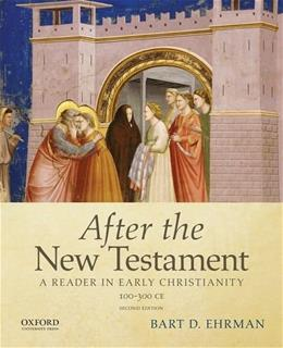 After the New Testament: 100-300 C.E.: A Reader in Early Christianity, by Ehrman, 2nd Edition 9780195398922