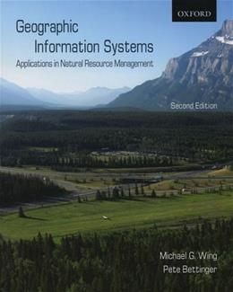 Geographic Information Systems: Applications in Natural Resource Management, by Wing, 2nd Edition 9780195426106