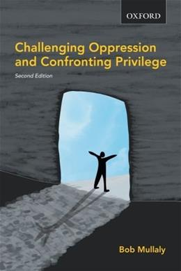 Challenging Oppression and Confronting Privilage, by Mullaly, 2nd Edition 9780195429701