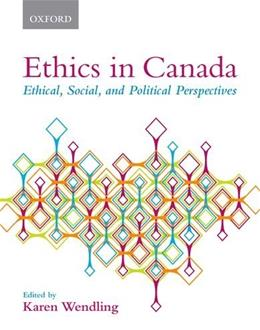 Ethics in Canada: Ethical, Social, and Political Perspectives, by Wendling 9780195443202