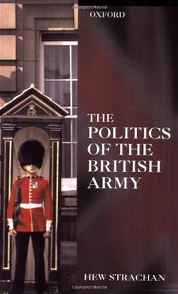 Politics of the British Army, by Strachan 9780198206705