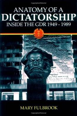 Anatomy of a Dictatorship: Inside the GDR, 1949-1989, by Fulbrook 9780198207207