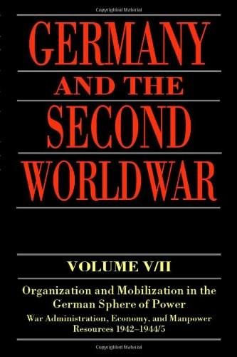 Germany and the 2nd World War: Organization and Mobilization in the German Sphere of Power, Wartime Administration, Economy, and Manpower Resources, by Muller 9780198208730