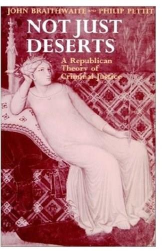 Not Just Deserts: A Republican Theory of Criminal Justice, by Braithewaite 9780198240563