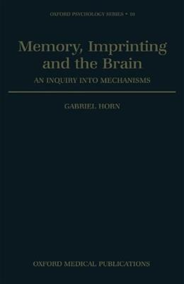 Memory, Imprinting and the Brain: An Inquiry into Mechanisms (Oxford Psychology Series) 1 9780198521563