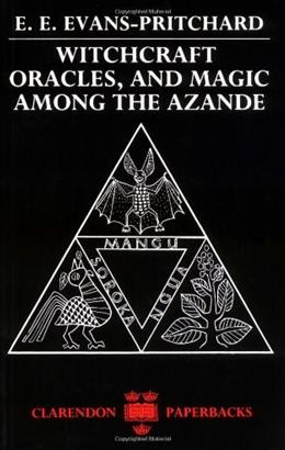 Witchcraft, Oracles and Magic Among the Azande, by Evans-Pritchard, Abridged Edition 9780198740292