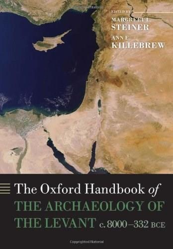 Oxford Handbook of the Archaeology of the Levant: c. 8000-332 BCE, by Steiner 9780199212972