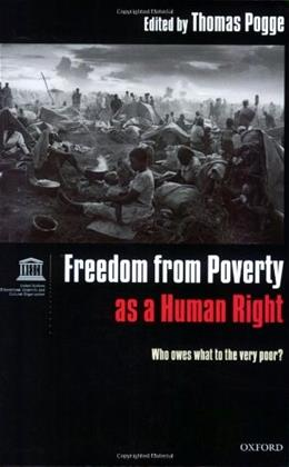 Freedom from Poverty As a Human Right: Who Owes What to the Very Poor?, by Pogge 9780199226184