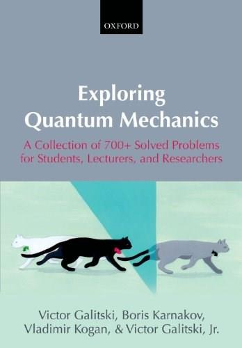 Exploring Quantum Mechanics: A Collection of 700+ Solved Problems for Students, Lecturers, and Researchers 9780199232710
