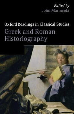 Greek and Roman Historiography (Oxford Readings in Classical Studies) 9780199233502